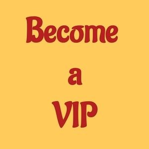 Become a VIP & Get Discounts!!!